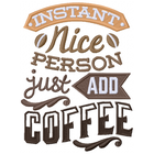 Instant nice person, just add coffee