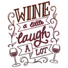 Wine a little, Laugh a lot
